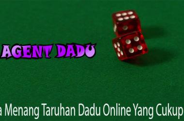 Cara Menang Taruhan Dadu Online Yang Cukup Jitu