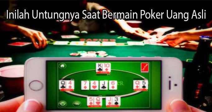 Inilah Untungnya Saat Bermain Poker Uang Asli