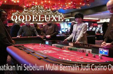 Perhatikan Ini Sebelum Mulai Bermain Judi Casino Online