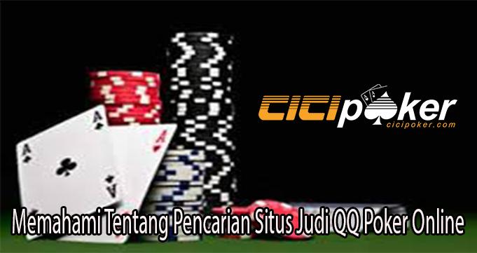 Memahami Tentang Pencarian Situs Judi QQ Poker Online