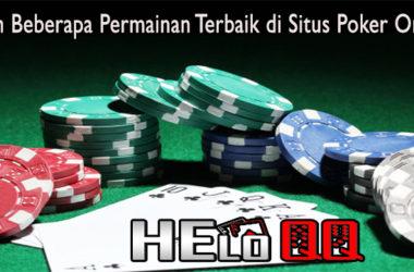 Inilah Beberapa Permainan Terbaik di Situs Poker Online