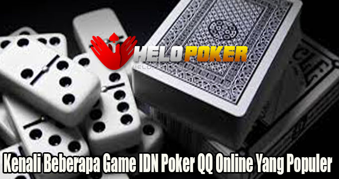 Kenali Beberapa Game IDN Poker QQ Online Yang Populer