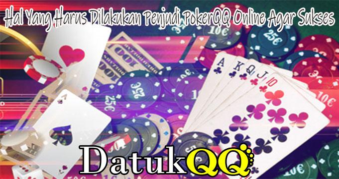 Hal Yang Harus Dilakukan Penjudi PokerQQ Online Agar Sukses