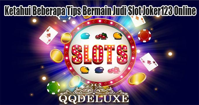 Ketahui Beberapa Tips Bermain Judi Slot Joker123 Online